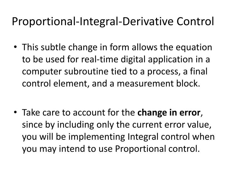 proportional integral derivative controller The proportional-integral-derivative (pid) controllers are the most popular  controllers used in industry because of their remarkable effectiveness, simplicity  of.