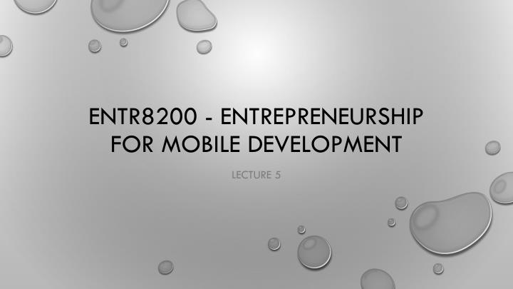 Entr8200 entrepreneurship for mobile development