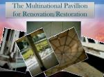 the multinational pavillion for renovation restoration
