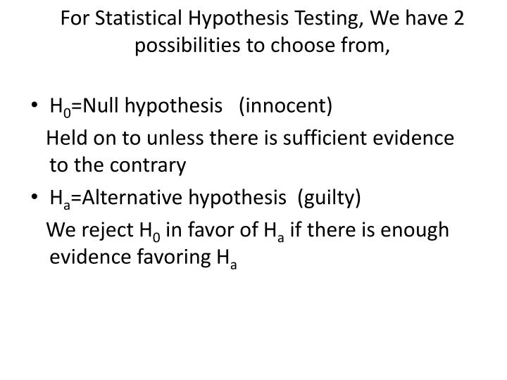 For statistical hypothesis testing we have 2 possibilities to choose from