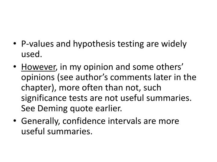 P-values and hypothesis testing are widely used.