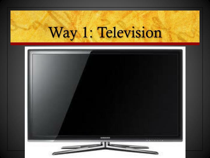 Way 1: Television