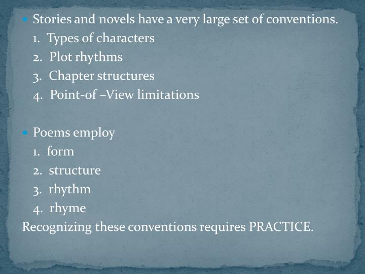 Stories and novels have a very large set of conventions.