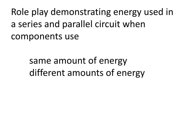 Role play demonstrating energy used in a series and parallel circuit when components use