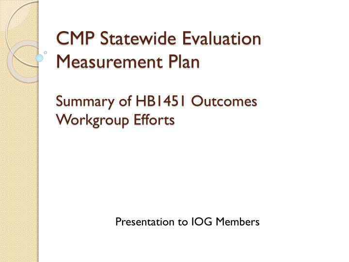 Cmp statewide evaluation measurement plan summary of hb1451 outcomes workgroup efforts