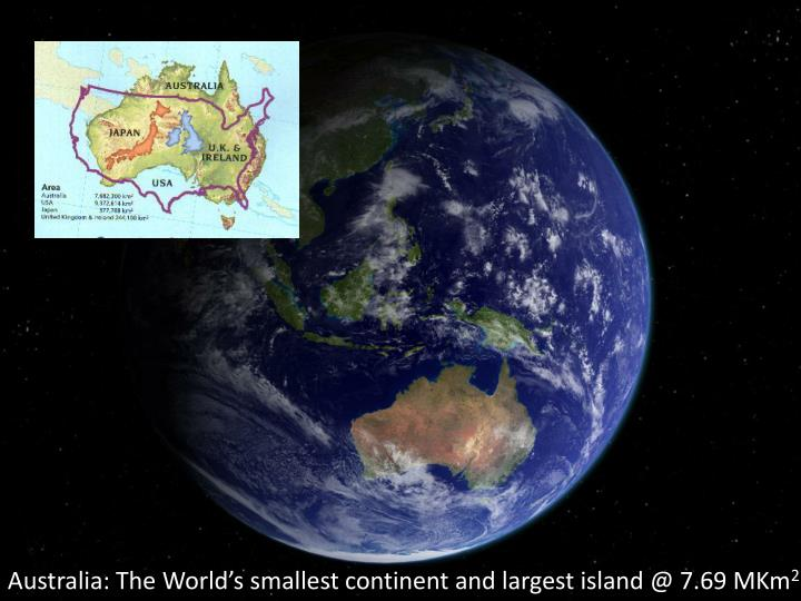 Australia: The World's smallest continent and largest island @ 7.69 MKm