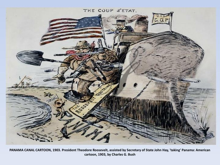 PANAMA CANAL CARTOON, 1903. President Theodore Roosevelt, assisted by Secretary of State John Hay, 'taking' Panama: American cartoon, 1903, by Charles G. Bush