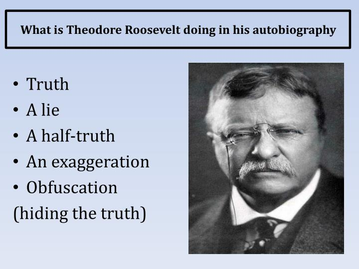 What is Theodore Roosevelt doing in his autobiography