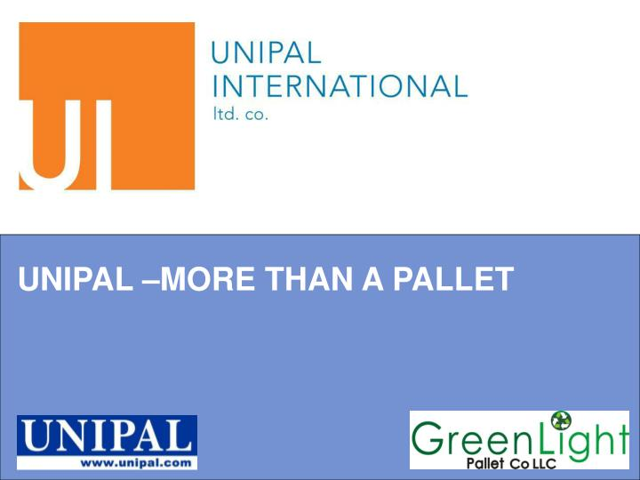 UNIPAL –MORE THAN A PALLET