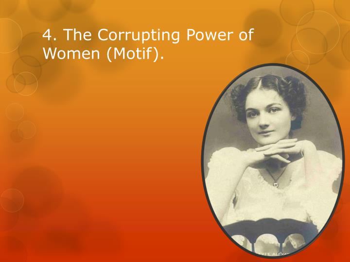 4. The Corrupting Power of Women (Motif).
