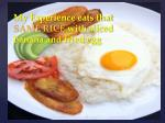 my experience eats that same rice with sliced banana and fried egg