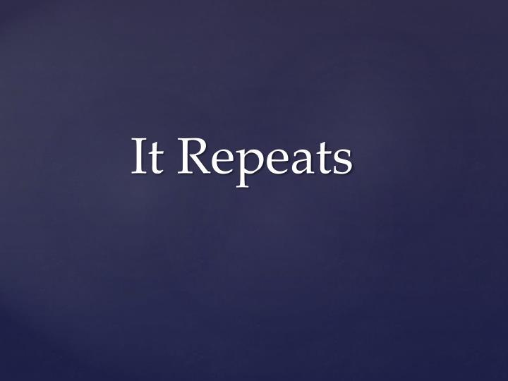 It Repeats
