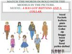 match the words in bold with the models in the picture model a has got buttons and a collar