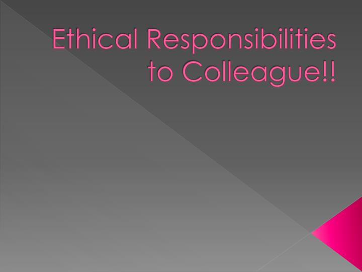 ethical responsibilities to colleague