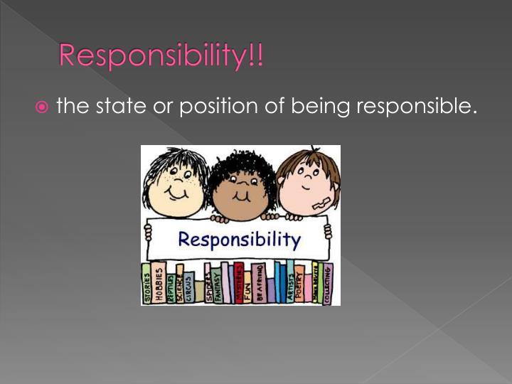 Responsibility!!
