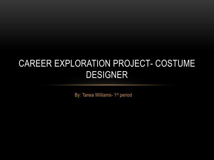 Career exploration project costume designer