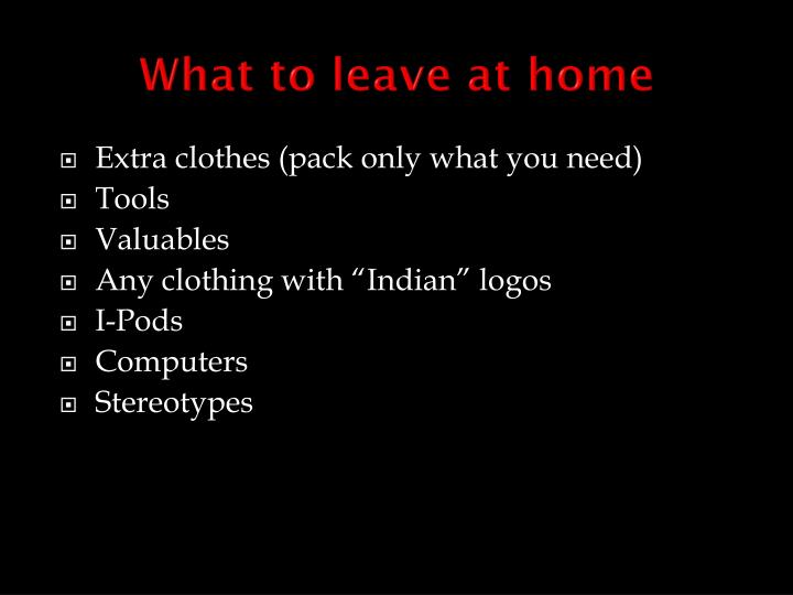 What to leave at home