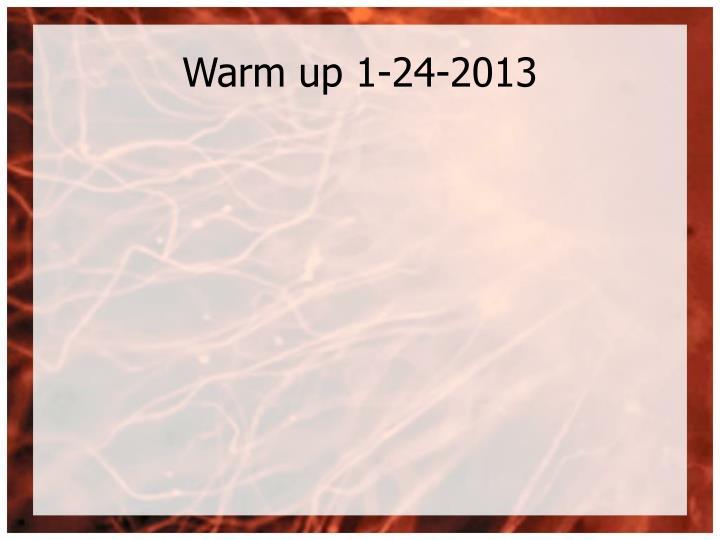 Warm up 1-24-2013