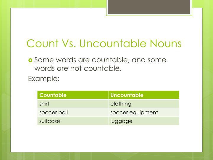 Count Vs. Uncountable Nouns