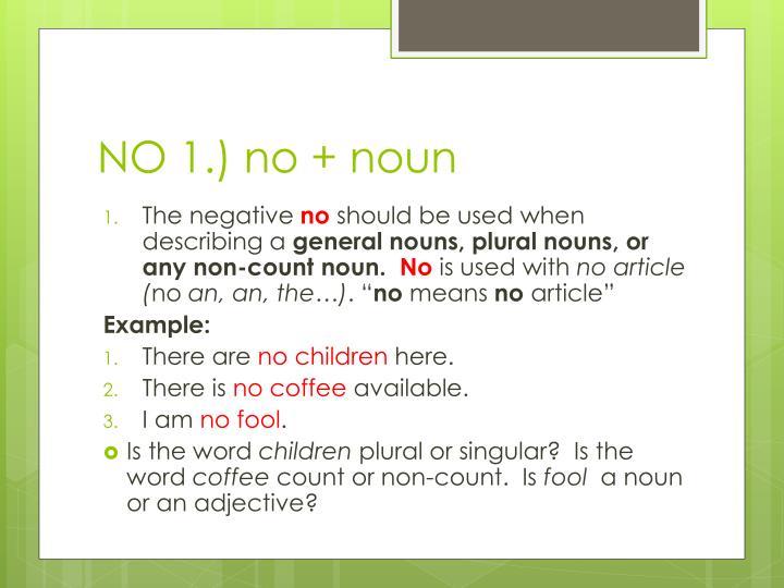 NO 1.) no + noun