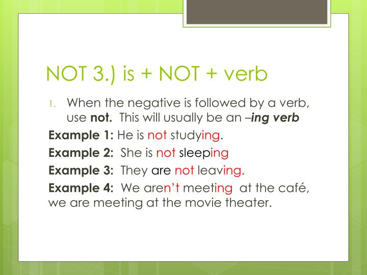 NOT 3.) is + NOT + verb