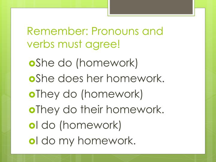 Remember pronouns and verbs must agree