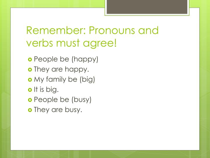 Remember: Pronouns and verbs must agree!
