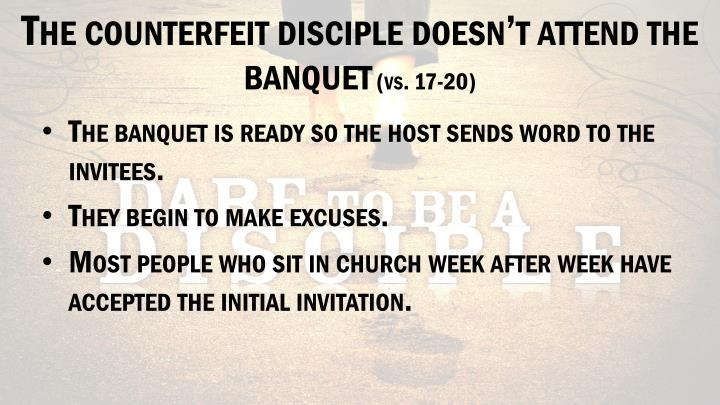 The counterfeit disciple doesn't attend the banquet