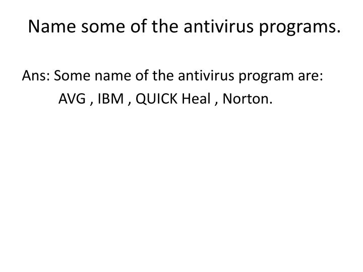 Name some of the antivirus programs.