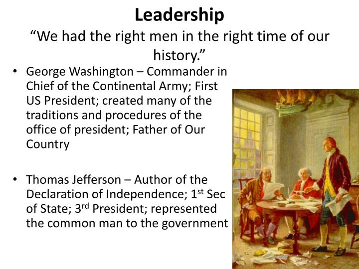 Leadership we had the right men in the right time of our history