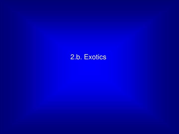 2.b. Exotics