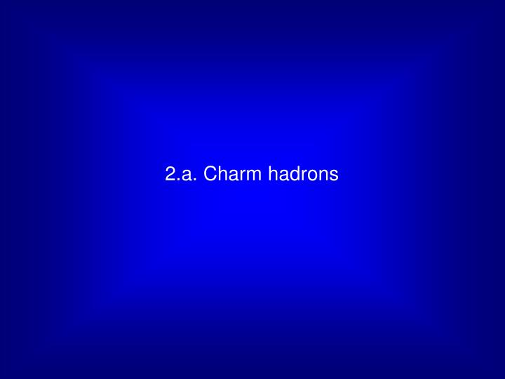 2.a. Charm hadrons