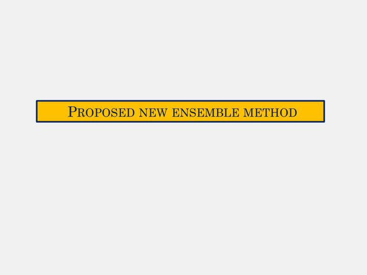Proposed new ensemble method