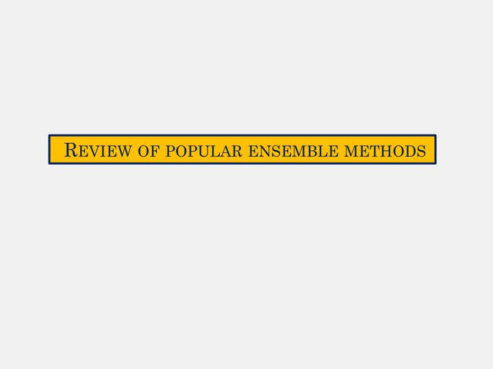 Review of popular ensemble methods