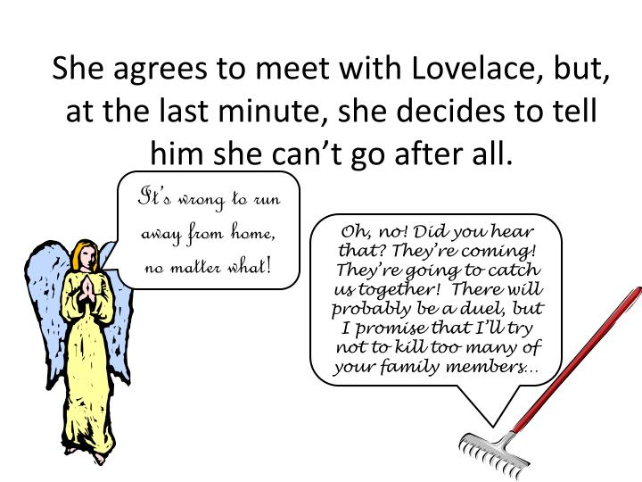 She agrees to meet with Lovelace, but, at the last minute, she decides to tell him she can't go after all.