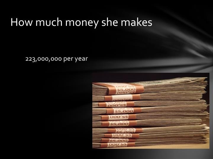 How much money she makes