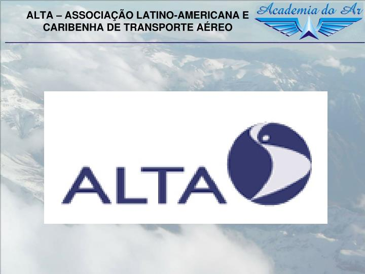 ALTA – ASSOCIAÇÃO LATINO-AMERICANA E CARIBENHA DE TRANSPORTE AÉREO