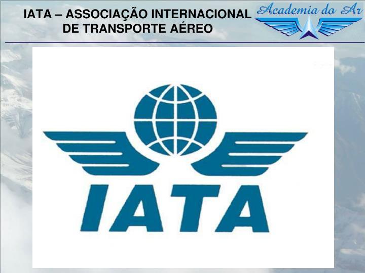 IATA – ASSOCIAÇÃO INTERNACIONAL DE TRANSPORTE AÉREO