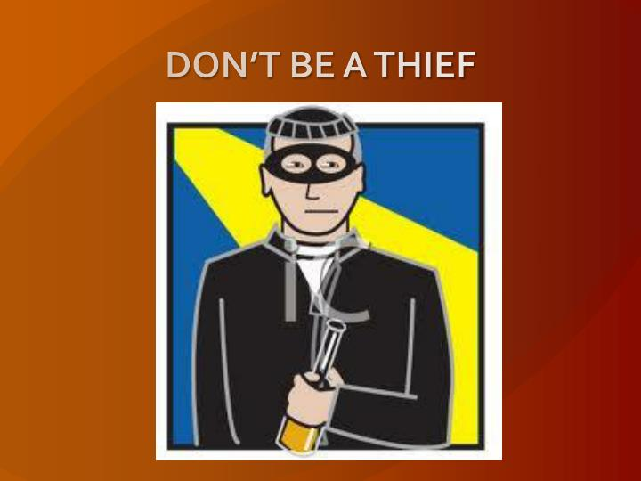 DON'T BE A THIEF
