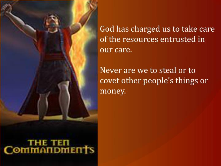 God has charged us to take care of the resources entrusted in our care.