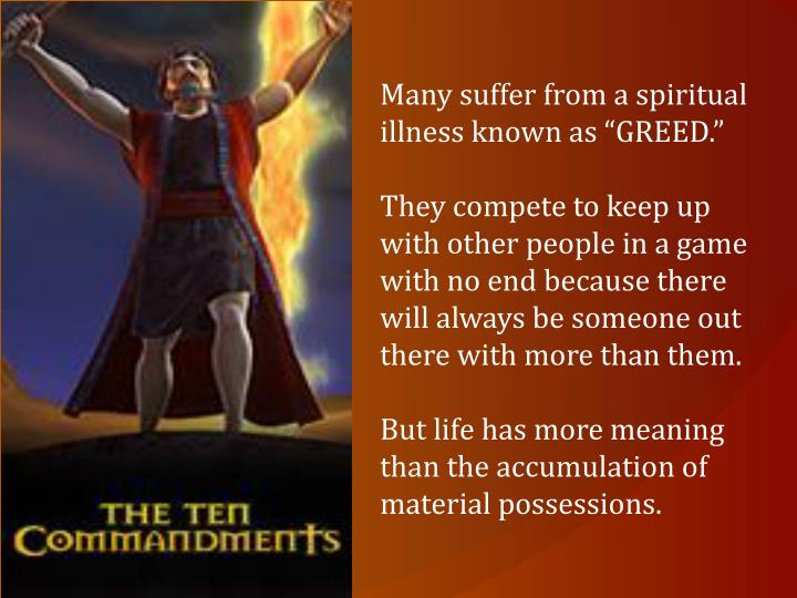 "Many suffer from a spiritual illness known as ""GREED."""