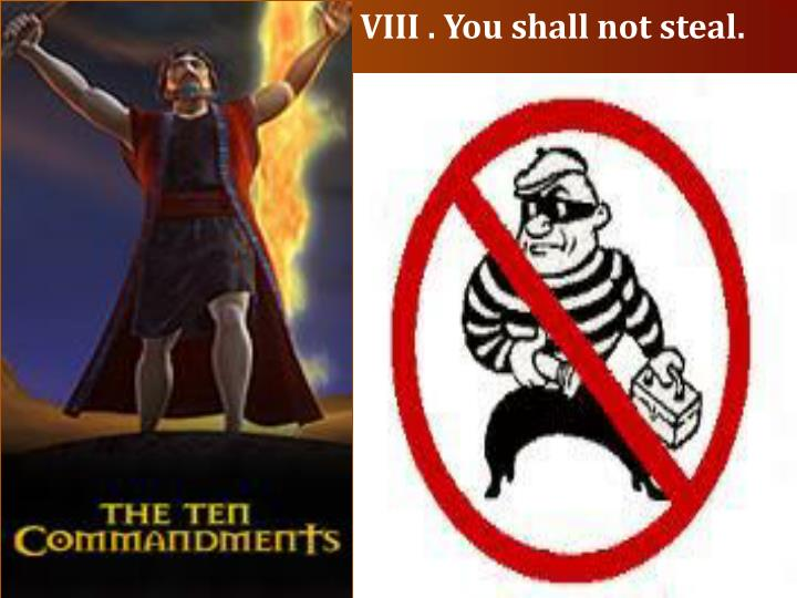 VIII . You shall not steal.