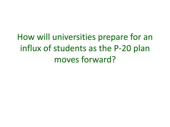 How will universities prepare for an influx of students as the P-20 plan moves forward?