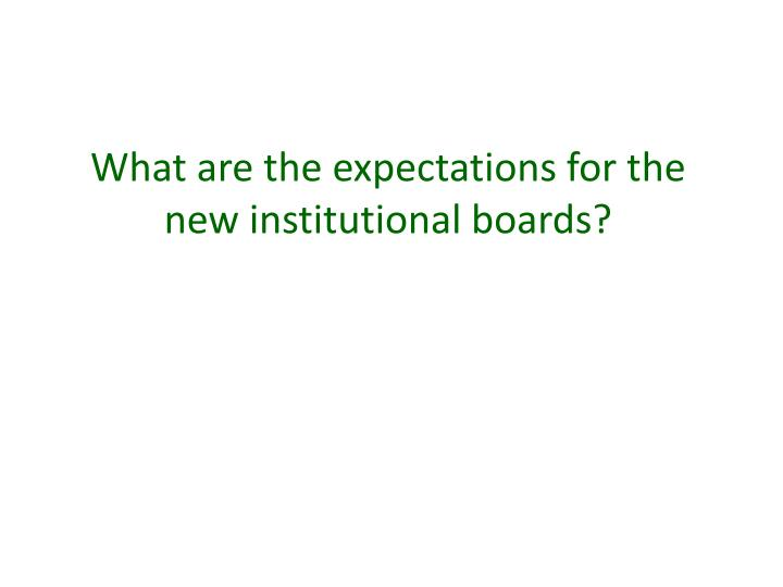 What are the expectations for the new institutional boards