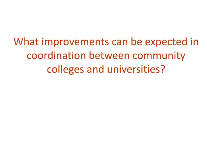 What improvements can be expected in coordination between community colleges and universities?