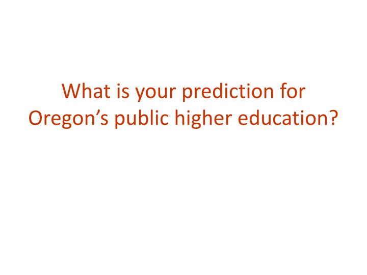What is your prediction for Oregon's public higher education?