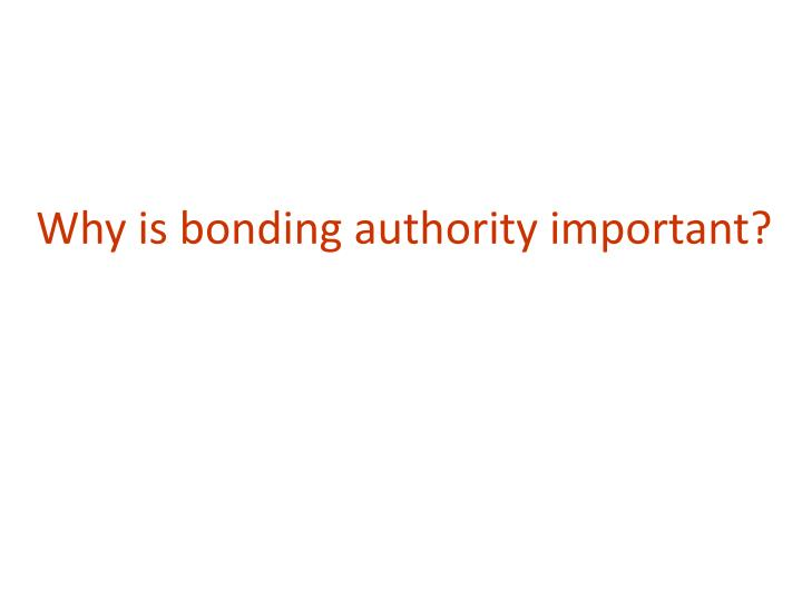 Why is bonding authority important?