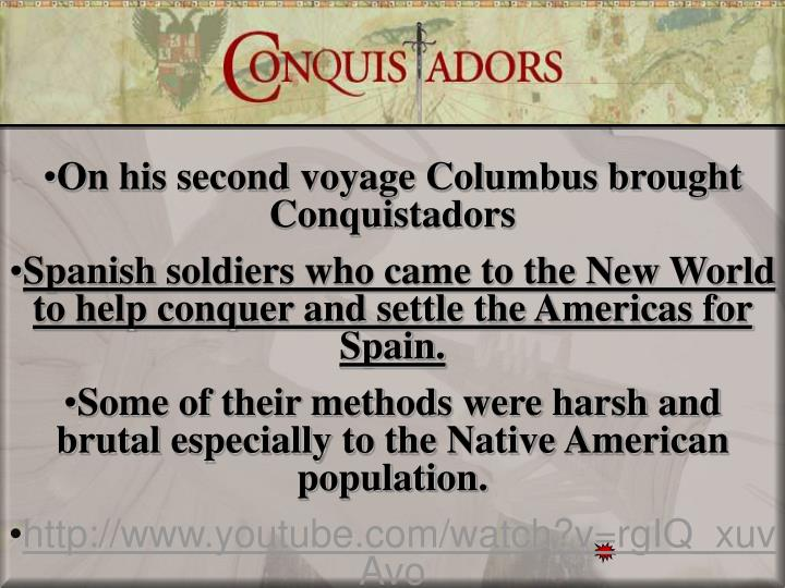 On his second voyage Columbus brought Conquistadors