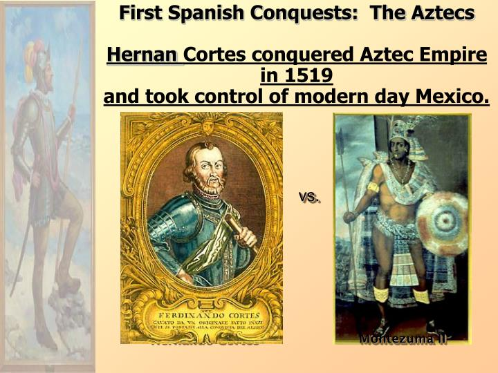 First Spanish Conquests:  The Aztecs