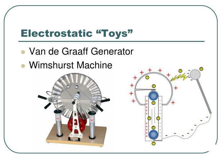 "Electrostatic ""Toys"""